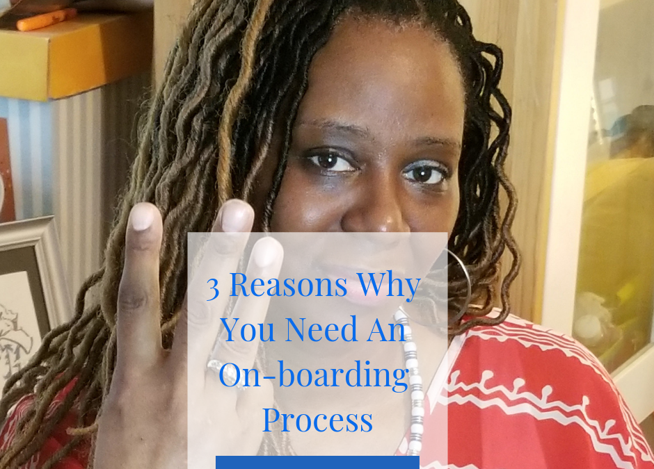 3 Reasons Why You Need An Onboarding Process